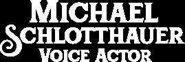 Michael Schlotthauer Voice Actor